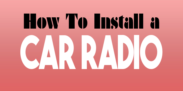 How to Install a Car Radio